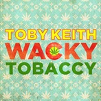 Toby Keith 'Wacky Tobaccy'