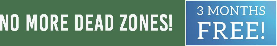 No more dead zones!
