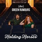 Green Rumours 'Holding Horses'